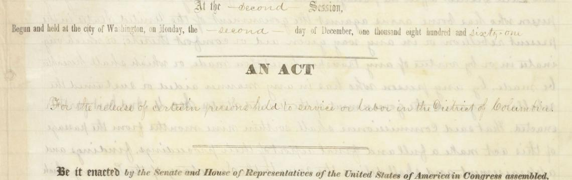DC Emancipation Act: An Act of April 16, 1862 [For the Release of Certain Persons Held to Service or Labor in the District of Columbia]